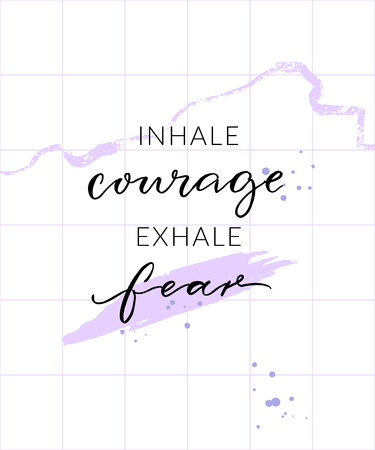 Inhale courage exhale fear. Inspirational quote, wall art poster design. Modern calligraphy on abstract background.