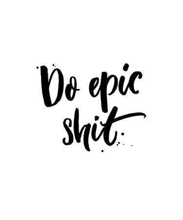 Do epic shit. Funny calligraphy inscription for t-shirt and other apparel design. Motivational quote for cards and posters