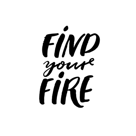 Find your fire. Motivational saying for t-shirts and apparel design. Inspirational quote, modern vrush calligraphy Ilustração