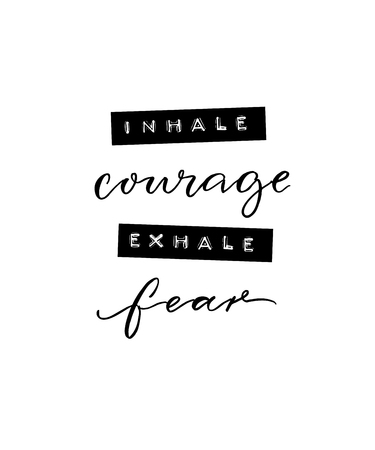 Inhale courage, exhale fear. Inspirational positive quote. Minimalistic poster with brush calligraphy and embossed tape text Illustration