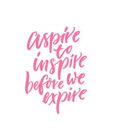 Aspire to inspire before we expire. Motivational and inspirational quote for posters, wall art, cards and apparel. Illustration
