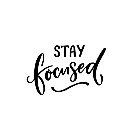 Stay focused. Inspirational quote isolated on white background. Ink caption for posters and cards Stok Fotoğraf - 115166112