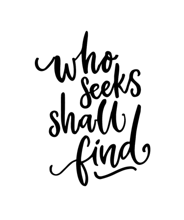 Who seeks shall find. Brush calligraphy, inspirational quote. Black text isolated on white background. Apparel print Çizim