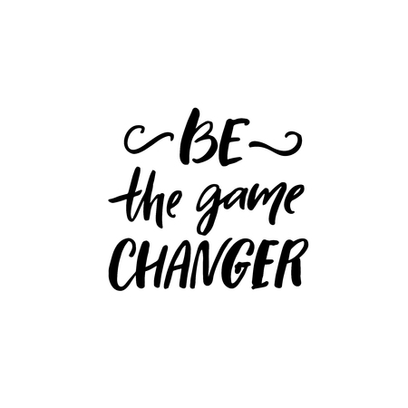 Be the game changer. Motivational saying, brush lettering inscription for t-shirts and posters