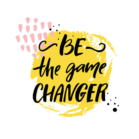 Be the game changer. Motivational quote, brush calligraphy inscription. Print design