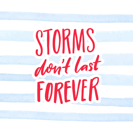 Storms dont last forever. Inspirational quote, handwritten saying on watercolor stripes background. Poster and cards design