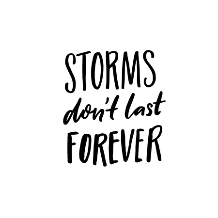 Storms dont last forever. Support saying, black ink quote for posters and apparel