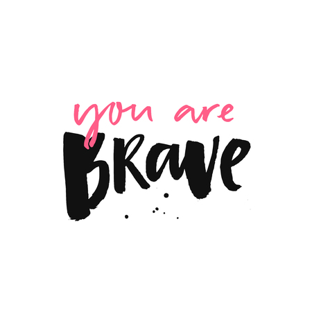 You are brave. Inspirational quote, brush calligraphy. Pink and black handwritten text on white