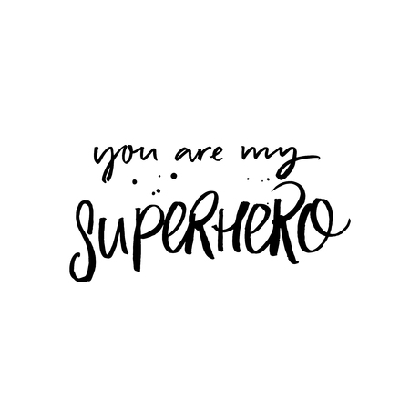 You are my superhero. Love caption for greeting cards and posters. Modern calligraphy, black handwritten text isolated on white background.