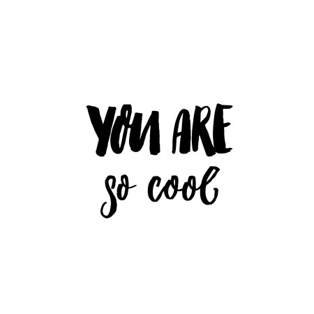 You are so cool. Inspirational caption for greeting cards. Brush lettering design. Black handwritten text. Illustration