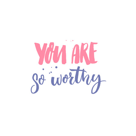 You are so worthy. Inspirational saying, inscription for cards, posters and prints. Pink and violet handwritten text Illustration