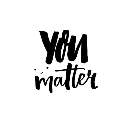 당신은 중요합니다. 긍정적인 인용문, 영감을 주는 말. 카드, 포스터 및 의류 디자인을 위한 붓글씨 벡터 (일러스트)