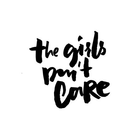 The girls dont care. Feminism slogan, apparel print. Brush typography for t-shirt and posters. Black hadwritten text