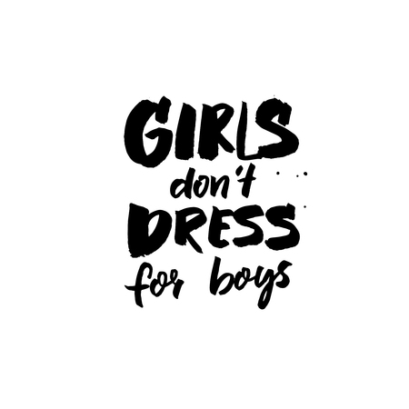 Girls dont dress for boys. Brush lettering inscription for t-shirts and cards. Feminism inspirational quote