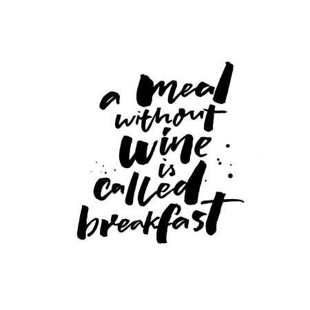 A meal without wine is called breakfast. Funny quote about wine for bars, cafe, restaurants. Handwritten saying
