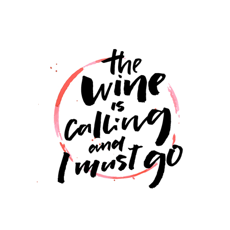 The wine is calling and I must go. Funny saying about wine. Positive quote design for cafe posters, bar prints and restaurant wall art