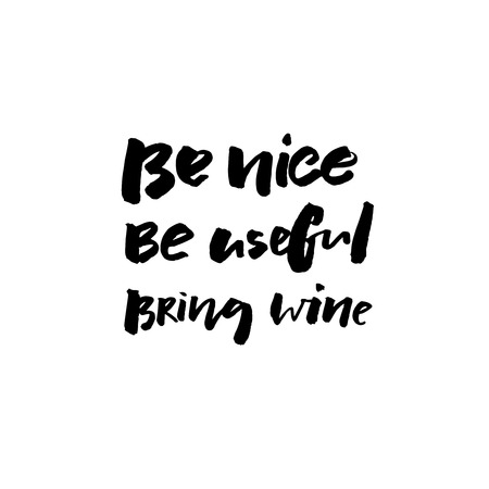 Be nive, be useful, bring wine. Funny wine quote for apparel and poster design. Ilustração