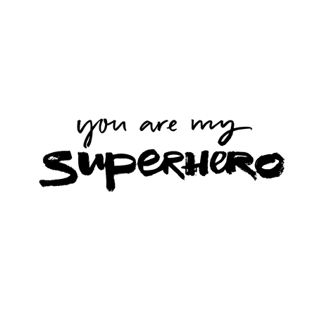 You are my superhero. Inspirational quote, love caption for cards and t-shirts. Black lettering on white. Ilustração