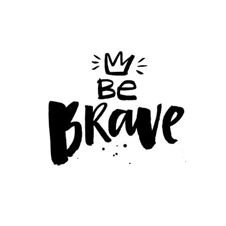Be brave. Brush lettering inscription handwritten with black ink. Inspirational quote for card, poster and apparel design Ilustração