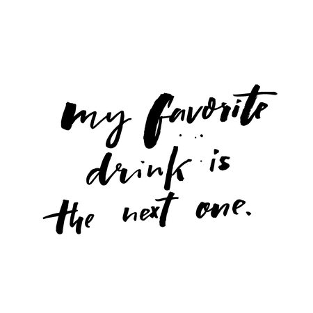 My favorite drink is the next one. Funny quote about cocktails and wine drinking. Bar poster, t-shirt print, card design. Handwritten saying  イラスト・ベクター素材