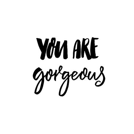 You are gorgeous. Inspirational saying, handwritten inscription for cards.