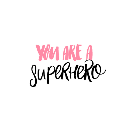 You are a superhero. Inspirational quote. Brush calligraphy inscriptiona for greeting cards and posters.