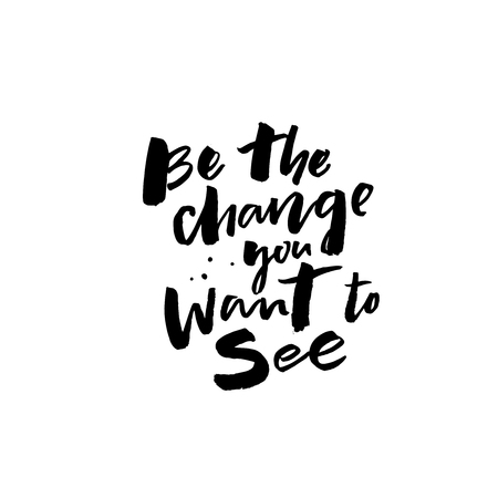 Be the change you want to see. Inspirational positive quote for posters and cards. Motivational saying, brushcalligraphy inscription. Illustration