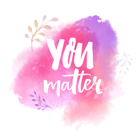 You matter. Inspirational saying on pink watercolor paint stain. Brush calligraphy for cards, posters and apparel design. Çizim