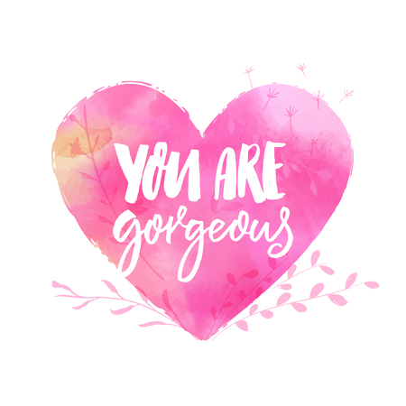 You are gorgeous. Inspirational caption, handwritten inscription on pink watercolor heart for cards. Illustration