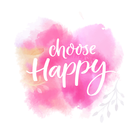 Choose happy. Inspirational saying, brush lettering on pink watercolor background. Illustration