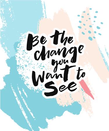 Sei die Veränderung, die du sehen willst. Inspirierendes Zitat für Poster und Karten. Motivationsplakat mit Pinselschriftbeschriftung auf abstrakten Pinselstrichen.