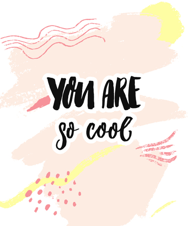 You are so cool. Inspirational saying for cards and posters. Modern calligraphy design on pastel pink abstract paint background. Illustration