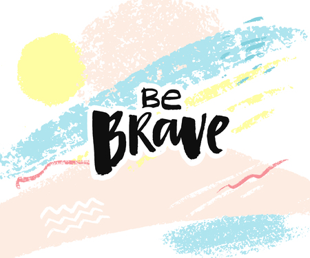 Be brave. Brush lettering caption handwritten with black ink. Inspiration quote for card, poster and t-shirt design. Abstract pastel background with brush strokes.