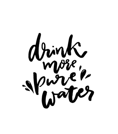 Drink more pure water. Inspirational slogan, handwritten quote for bottles, motivational fitness posters and apparel. Hand lettering inscription about healthy lifestyle