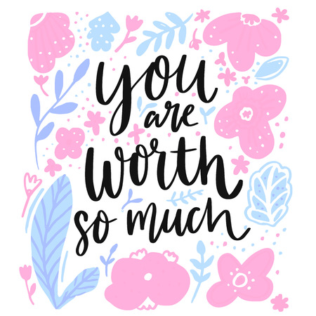 You worth so mush. Inspirational quote, support saying. Modern brush lettering and floral frame. Ilustração
