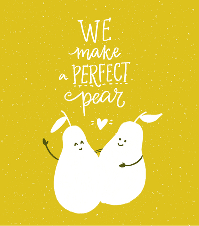 We make a perfect pear. Funny saying, romantic quote about pair, dating. Two pear characters hug each other. Modern hand lettering on green background