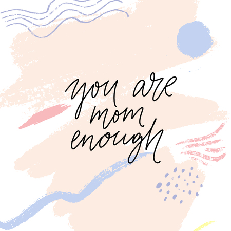 You are mom enough. Inspirational quote for mother support group. Lettering on abstract pastel background Imagens - 124253871