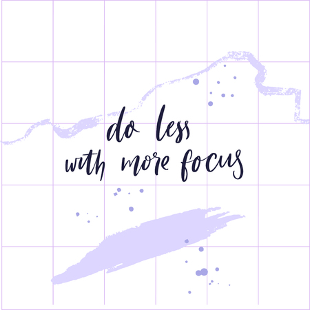 Do less with more focus. Inspirational quote about mindfulness and calmness. Motivationa saying, brush lettering on abstract background.