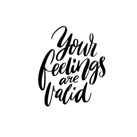 Ihre Gefühle sind gültig. Inspirierendes und unterstützendes Zitat über psychische Gesundheit. Moderne Kalligraphiebeschriftung für Poster, Planer und Zeitschriften.