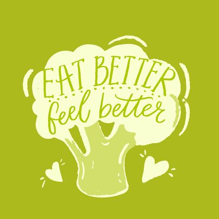 Eat better, feel better. Inspirational quote about healthy food, diets. Hand drawn broccoli illustration.