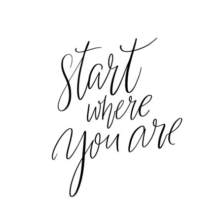 Start where you are. Inspirational quote for posters and cards. Handwritten calligraphy inscription. Positive catchphrase for apparel and print design.