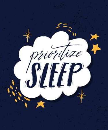 Prioritize sleep. Motivational quote about sleeping quality, importance of unplug and relax. Modern lettering decorated with stars, hand marks and doodles in white frame on blue background