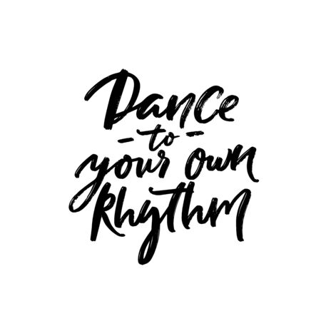 Dance to your own rhythm. Positive inspirational quote about being yourself. Black handwritten text isolated on white background
