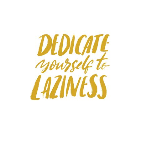 Dedicate yourself to laziness. Funny quote, vector typography poster about being lazy and weekend lifestyle. Green text isolated on white background
