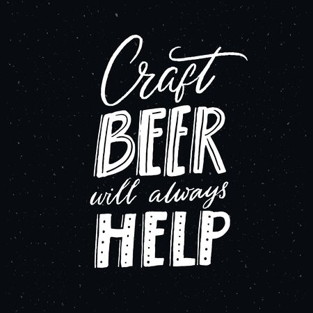 Craft beer will always help. Funny quote poster for brewery or pub. White text on black chalkboard background. Hand lettering vector design.