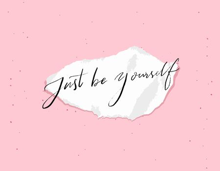 Just be yourself. Modern calligraphy inscription on torn paper. White note on pink background. Inspirational quote about self confidence.