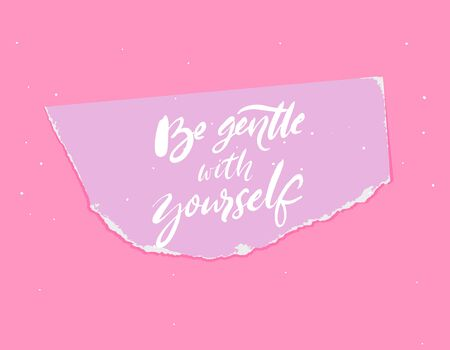 Be gentle with yourself. Calligraphy written on torn paper. Inspirational quote about mental health and selfcare. Positive saying on pink background for cards, posters.