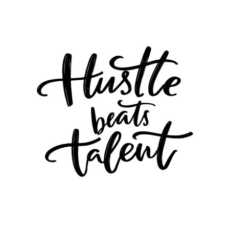 Hustle beats talent. Motivational quote about working hard for big goals. Practice and persistence inspirational saying for posters and t-shirts print. Black script lettering. Illustration