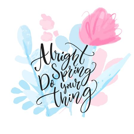 Alright spring, do your thing. Inspirational calligraphy quote on watercolor flowers and branches. Delicate pastel pink and blue spring bouquet.