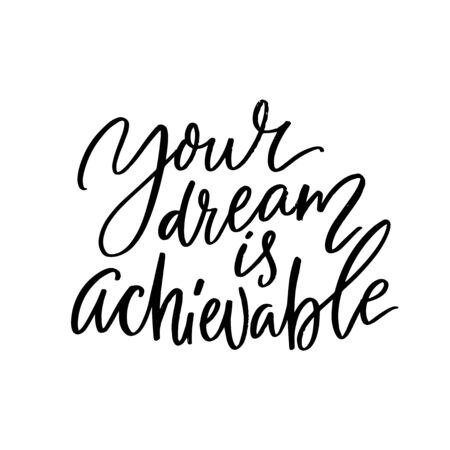 Your dream is achievable. Motivational quote, handwritten calligraphy for inspirational posters and cards. Black text isolated on white background Illustration